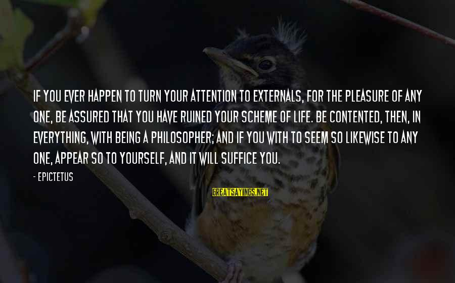 Externals Sayings By Epictetus: If you ever happen to turn your attention to externals, for the pleasure of any