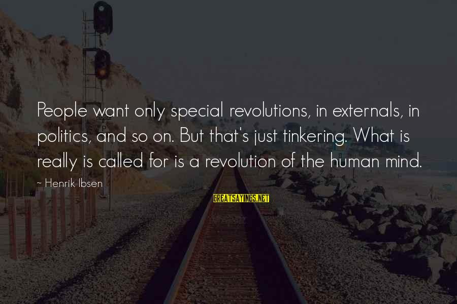 Externals Sayings By Henrik Ibsen: People want only special revolutions, in externals, in politics, and so on. But that's just