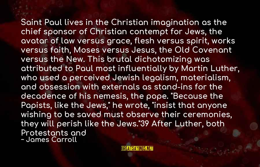 Externals Sayings By James Carroll: Saint Paul lives in the Christian imagination as the chief sponsor of Christian contempt for