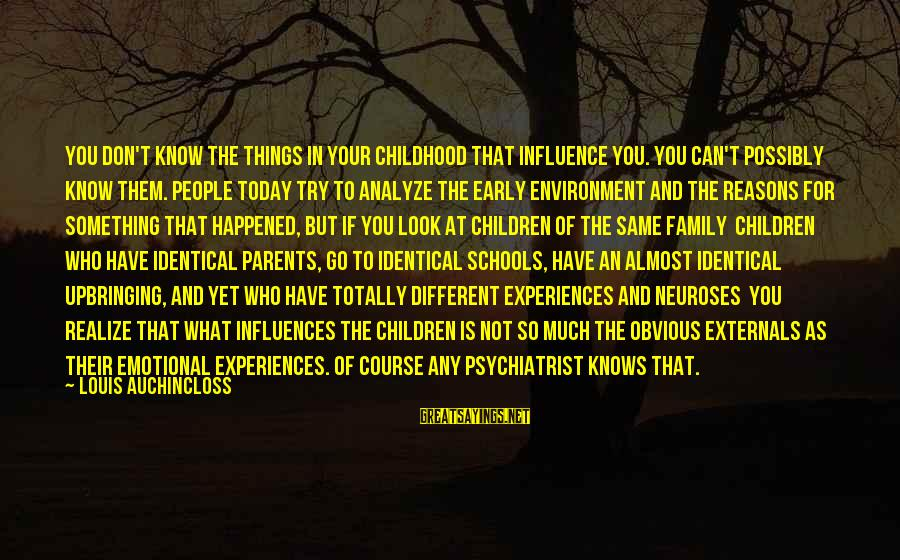 Externals Sayings By Louis Auchincloss: You don't know the things in your childhood that influence you. You can't possibly know
