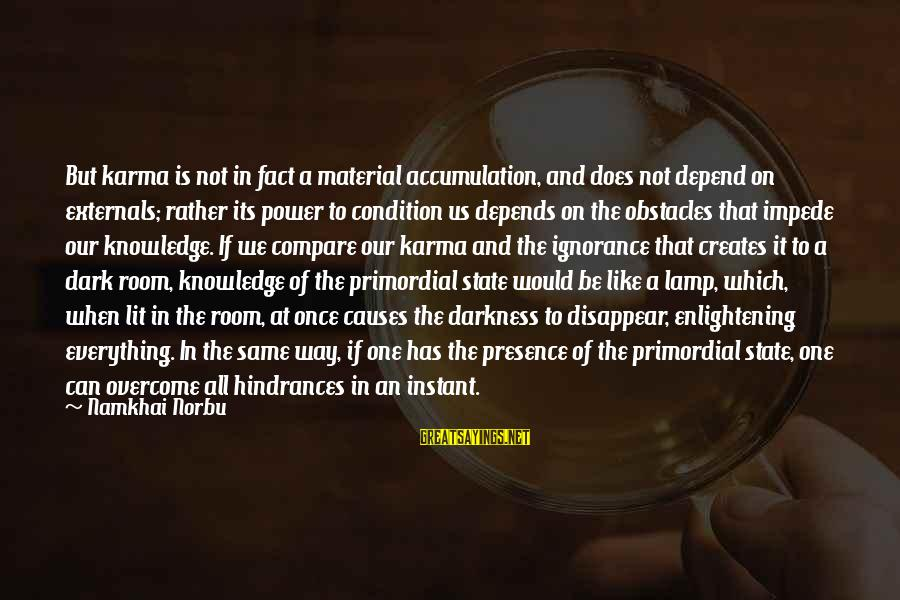 Externals Sayings By Namkhai Norbu: But karma is not in fact a material accumulation, and does not depend on externals;