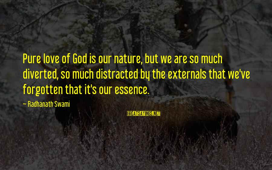 Externals Sayings By Radhanath Swami: Pure love of God is our nature, but we are so much diverted, so much