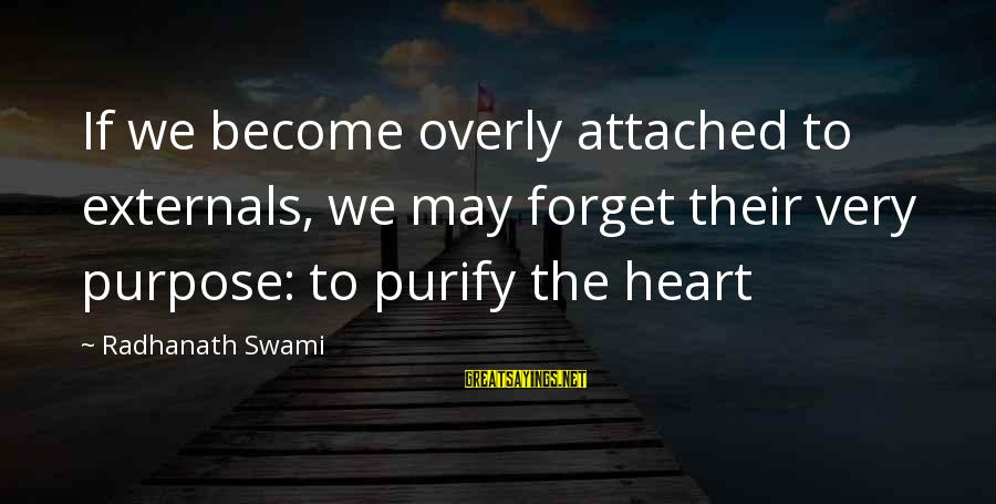 Externals Sayings By Radhanath Swami: If we become overly attached to externals, we may forget their very purpose: to purify
