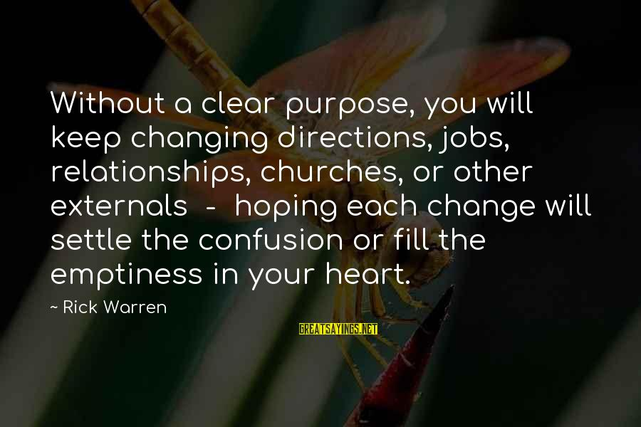 Externals Sayings By Rick Warren: Without a clear purpose, you will keep changing directions, jobs, relationships, churches, or other externals