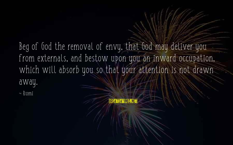 Externals Sayings By Rumi: Beg of God the removal of envy, that God may deliver you from externals, and