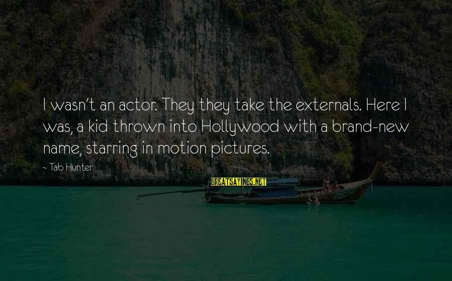 Externals Sayings By Tab Hunter: I wasn't an actor. They they take the externals. Here I was, a kid thrown