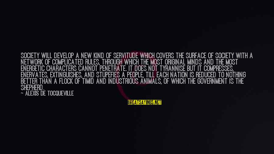 Extinguishes Sayings By Alexis De Tocqueville: Society will develop a new kind of servitude which covers the surface of society with