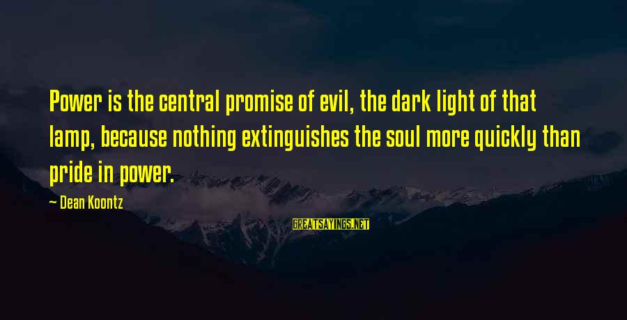 Extinguishes Sayings By Dean Koontz: Power is the central promise of evil, the dark light of that lamp, because nothing
