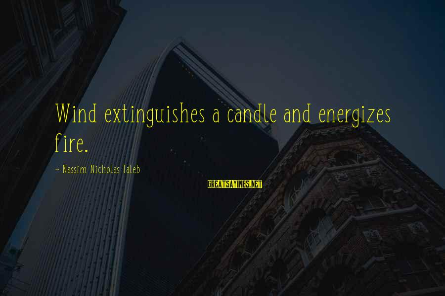 Extinguishes Sayings By Nassim Nicholas Taleb: Wind extinguishes a candle and energizes fire.