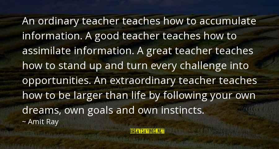 Extraordinary Teachers Sayings By Amit Ray: An ordinary teacher teaches how to accumulate information. A good teacher teaches how to assimilate