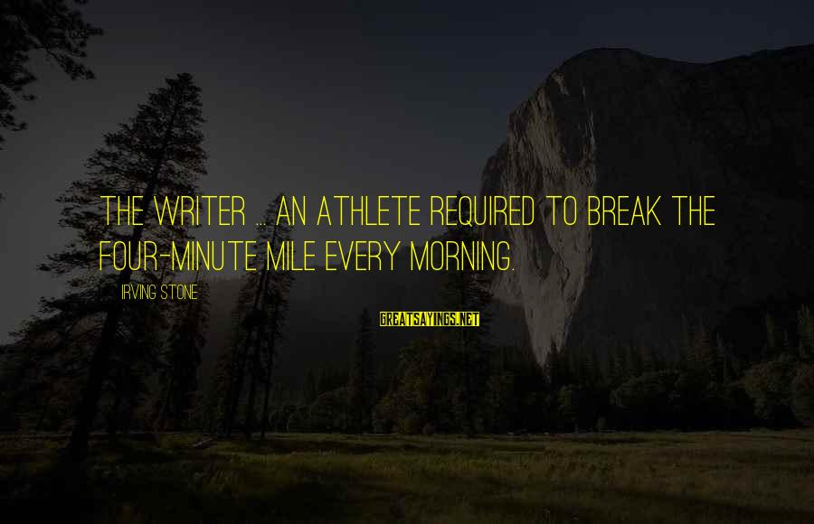 Extraordinary Teachers Sayings By Irving Stone: The writer ... an athlete required to break the four-minute mile every morning.