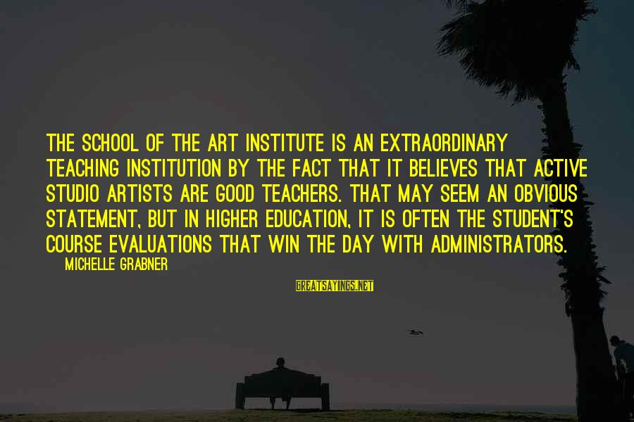 Extraordinary Teachers Sayings By Michelle Grabner: The School of the Art Institute is an extraordinary teaching institution by the fact that