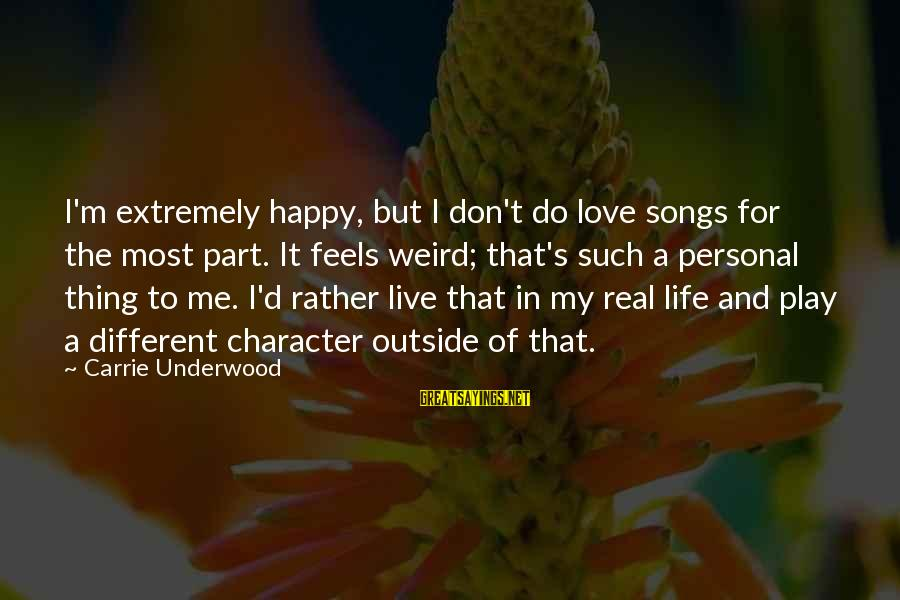Extremely Weird Sayings By Carrie Underwood: I'm extremely happy, but I don't do love songs for the most part. It feels