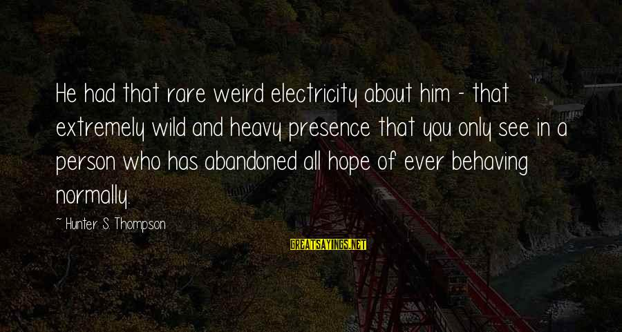 Extremely Weird Sayings By Hunter S. Thompson: He had that rare weird electricity about him - that extremely wild and heavy presence
