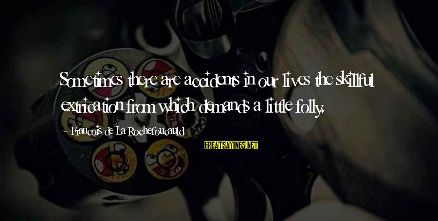 Extrication Sayings By Francois De La Rochefoucauld: Sometimes there are accidents in our lives the skillful extrication from which demands a little