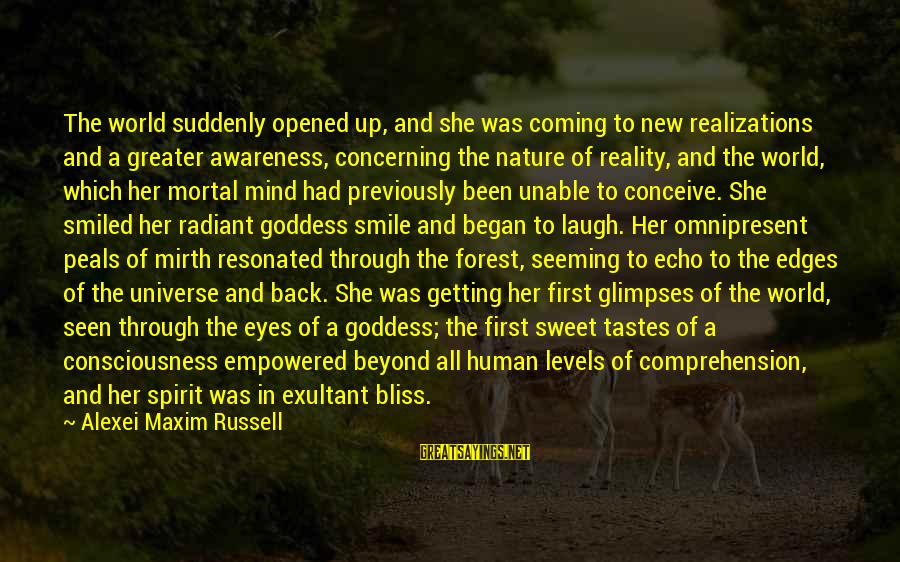 Exultant Sayings By Alexei Maxim Russell: The world suddenly opened up, and she was coming to new realizations and a greater