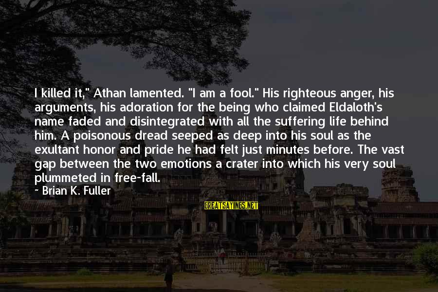 """Exultant Sayings By Brian K. Fuller: I killed it,"""" Athan lamented. """"I am a fool."""" His righteous anger, his arguments, his"""