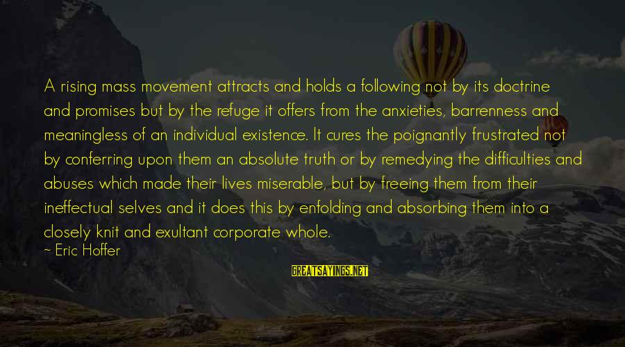 Exultant Sayings By Eric Hoffer: A rising mass movement attracts and holds a following not by its doctrine and promises