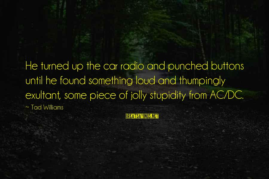 Exultant Sayings By Tad Williams: He turned up the car radio and punched buttons until he found something loud and