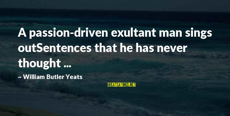 Exultant Sayings By William Butler Yeats: A passion-driven exultant man sings outSentences that he has never thought ...