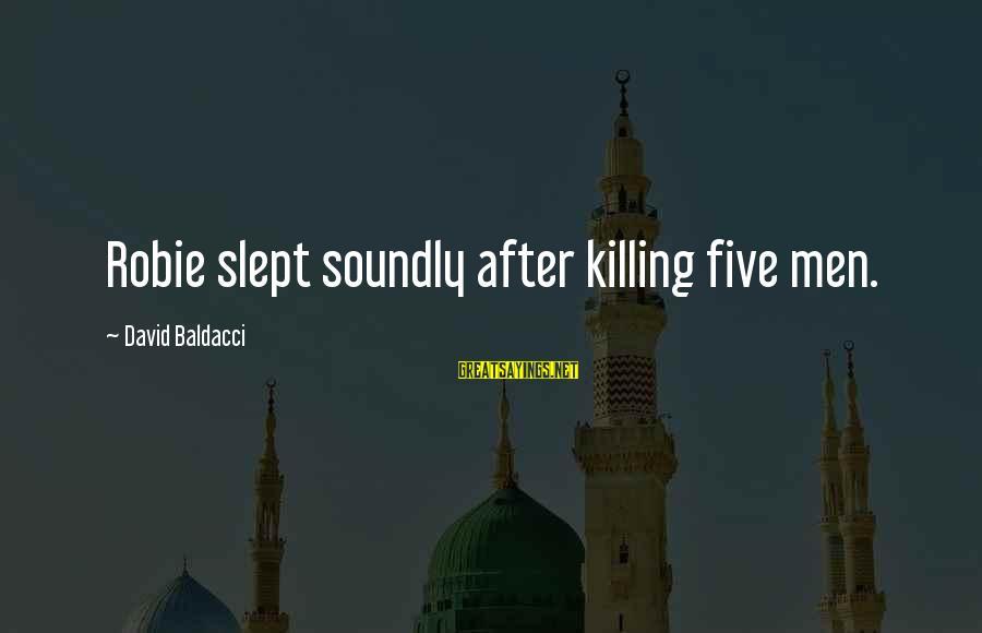 Eyelets Sayings By David Baldacci: Robie slept soundly after killing five men.