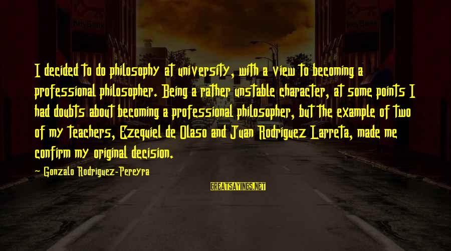 Ezequiel Sayings By Gonzalo Rodriguez-Pereyra: I decided to do philosophy at university, with a view to becoming a professional philosopher.