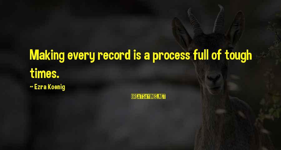Ezra Koenig Sayings By Ezra Koenig: Making every record is a process full of tough times.