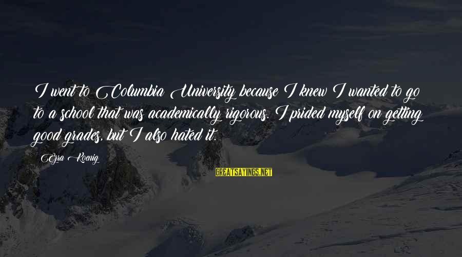 Ezra Koenig Sayings By Ezra Koenig: I went to Columbia University because I knew I wanted to go to a school