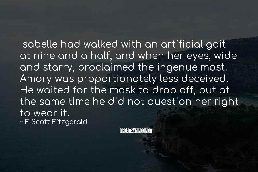 F Scott Fitzgerald Sayings: Isabelle had walked with an artificial gait at nine and a half, and when her