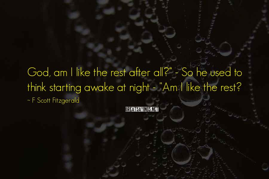"F Scott Fitzgerald Sayings: God, am I like the rest after all?"" - So he used to think starting"
