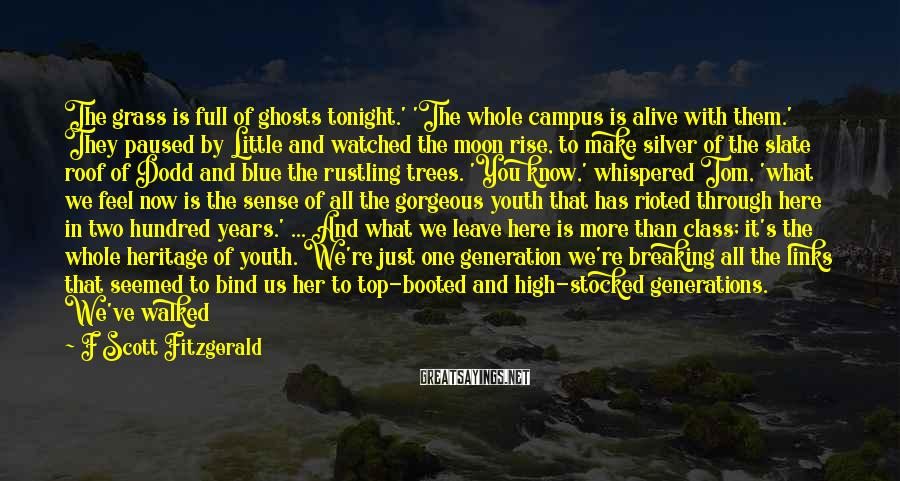 F Scott Fitzgerald Sayings: The grass is full of ghosts tonight.' 'The whole campus is alive with them.' They