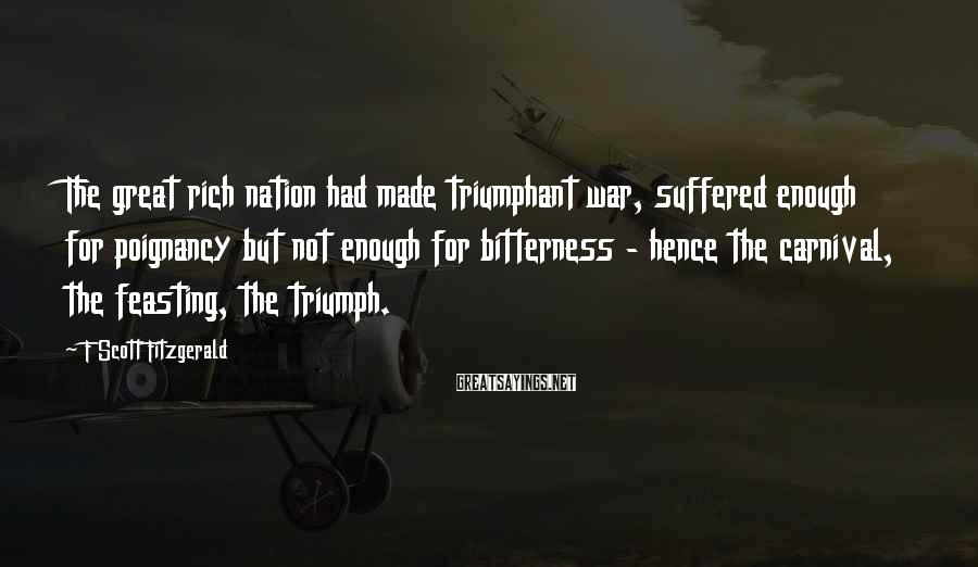 F Scott Fitzgerald Sayings: The great rich nation had made triumphant war, suffered enough for poignancy but not enough