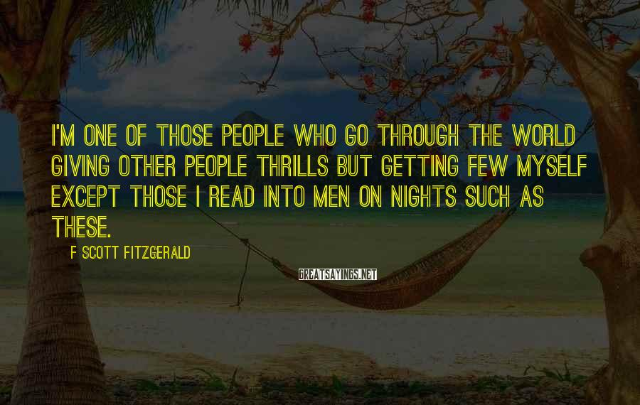 F Scott Fitzgerald Sayings: I'm one of those people who go through the world giving other people thrills but