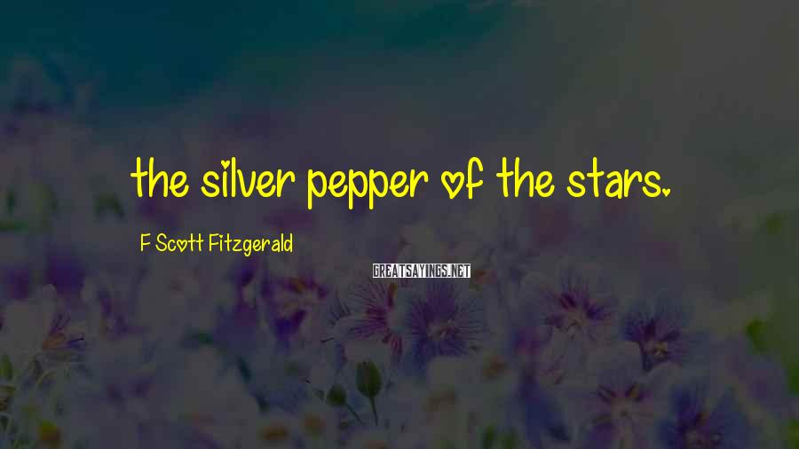 F Scott Fitzgerald Sayings: the silver pepper of the stars.