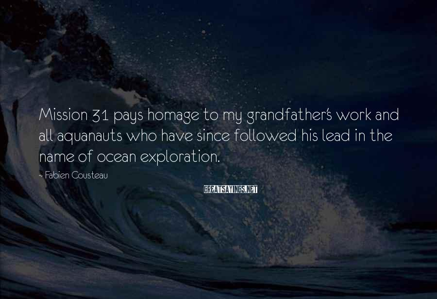Fabien Cousteau Sayings: Mission 31 pays homage to my grandfather's work and all aquanauts who have since followed