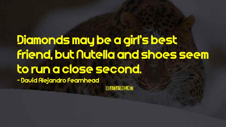 Fable Iii Sayings By David Alejandro Fearnhead: Diamonds may be a girl's best friend, but Nutella and shoes seem to run a