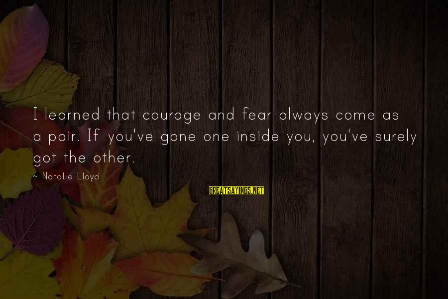 Fable Iii Sayings By Natalie Lloyd: I learned that courage and fear always come as a pair. If you've gone one