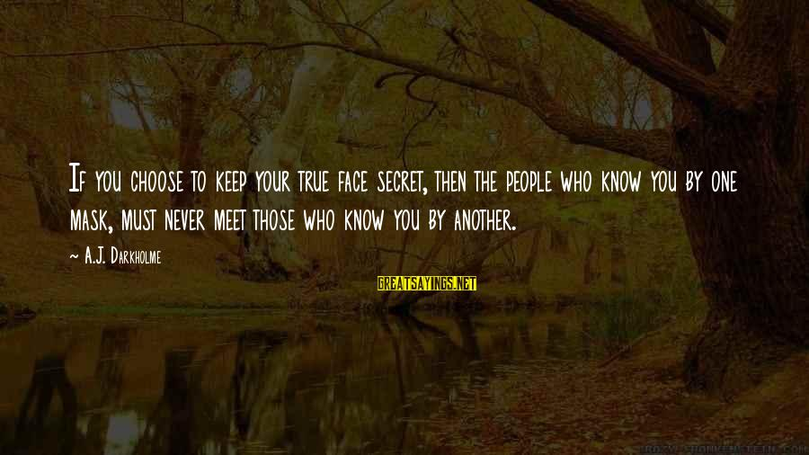 Face The Consequences Sayings By A.J. Darkholme: If you choose to keep your true face secret, then the people who know you