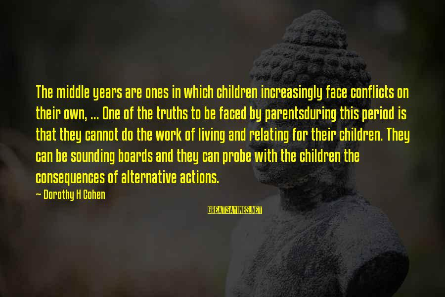 Face The Consequences Sayings By Dorothy H Cohen: The middle years are ones in which children increasingly face conflicts on their own, ...