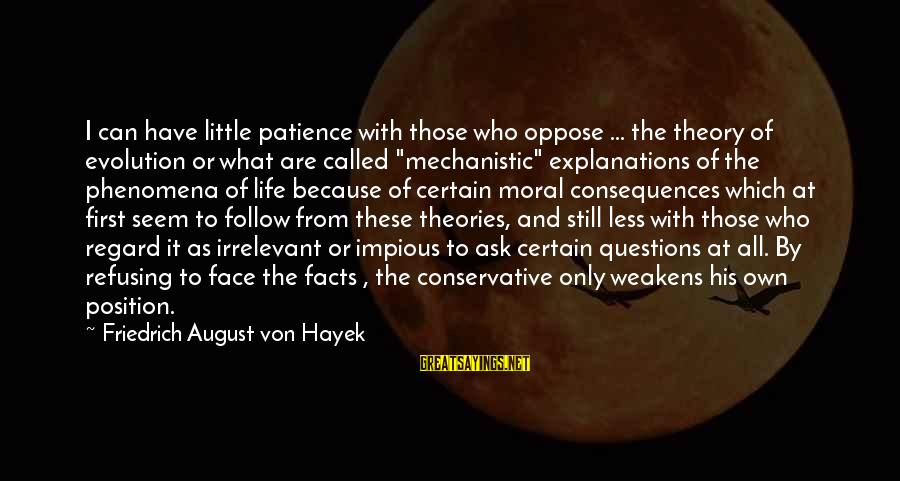 Face The Consequences Sayings By Friedrich August Von Hayek: I can have little patience with those who oppose ... the theory of evolution or
