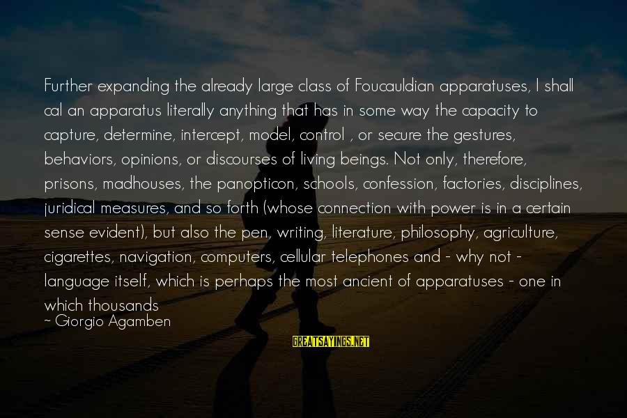 Face The Consequences Sayings By Giorgio Agamben: Further expanding the already large class of Foucauldian apparatuses, I shall cal an apparatus literally