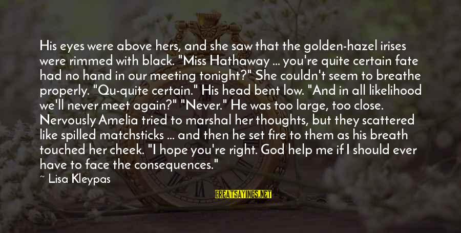 Face The Consequences Sayings By Lisa Kleypas: His eyes were above hers, and she saw that the golden-hazel irises were rimmed with