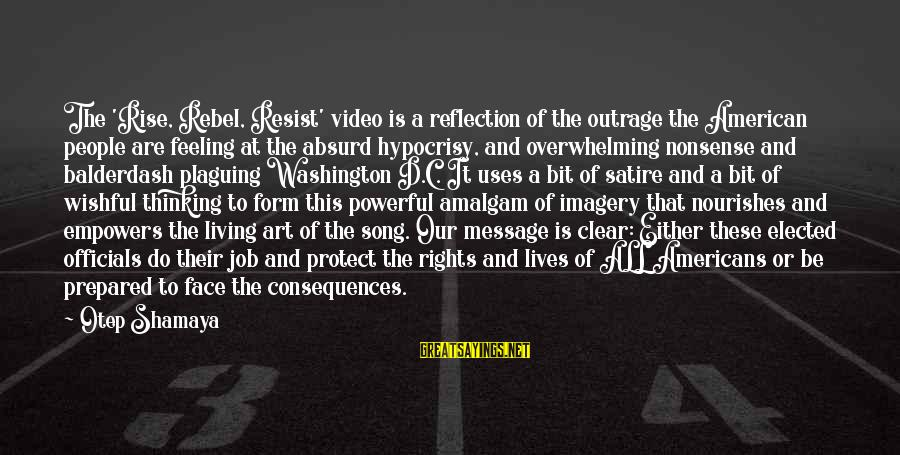 Face The Consequences Sayings By Otep Shamaya: The 'Rise, Rebel, Resist' video is a reflection of the outrage the American people are