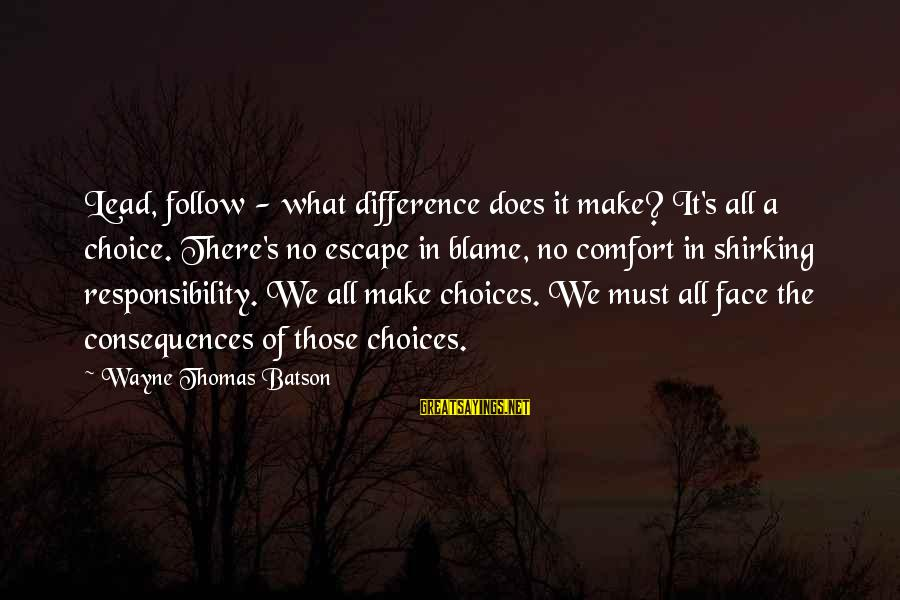 Face The Consequences Sayings By Wayne Thomas Batson: Lead, follow - what difference does it make? It's all a choice. There's no escape