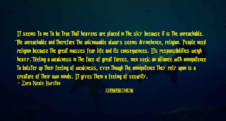 Face The Consequences Sayings By Zora Neale Hurston: It seems to me to be true that heavens are placed in the sky because