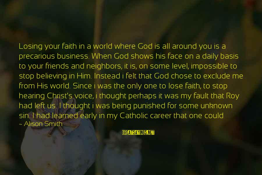 Face The Unknown Sayings By Alison Smith: Losing your faith in a world where God is all around you is a precarious