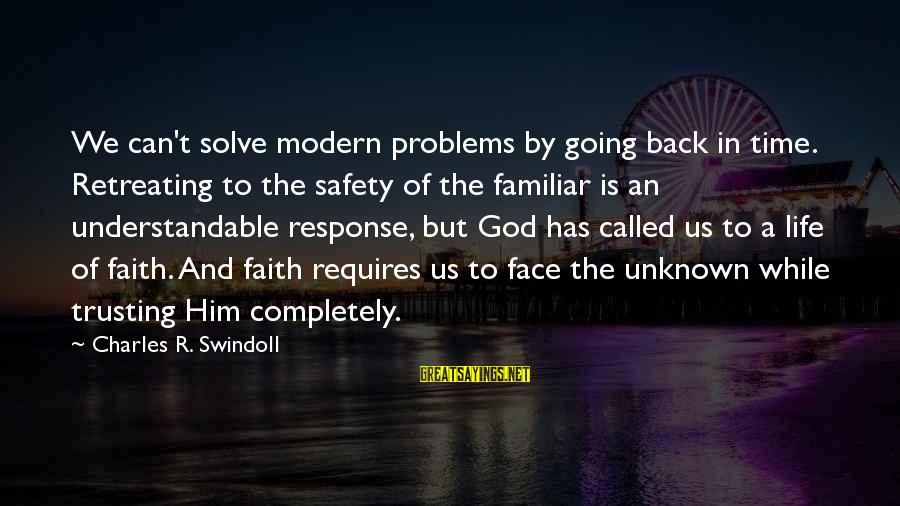 Face The Unknown Sayings By Charles R. Swindoll: We can't solve modern problems by going back in time. Retreating to the safety of