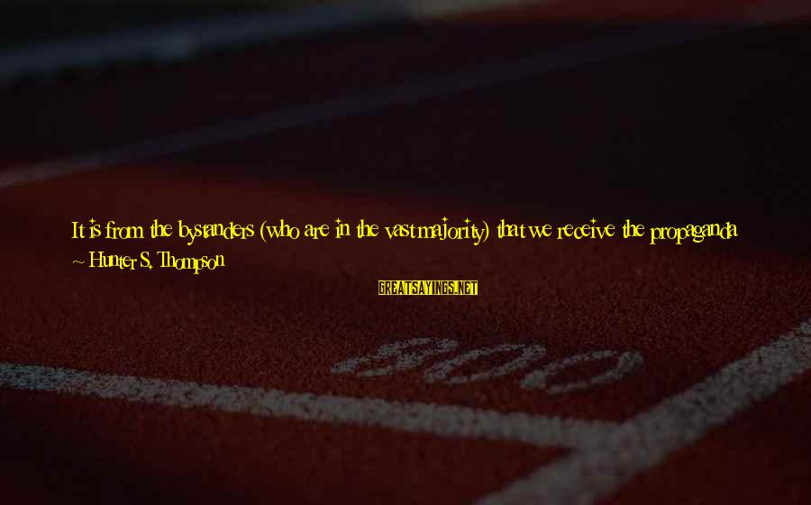 Face The Unknown Sayings By Hunter S. Thompson: It is from the bystanders (who are in the vast majority) that we receive the