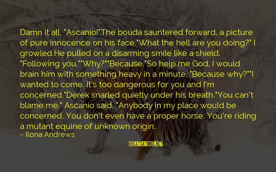 """Face The Unknown Sayings By Ilona Andrews: Damn it all. """"Ascanio!""""The bouda sauntered forward, a picture of pure innocence on his face.""""What"""