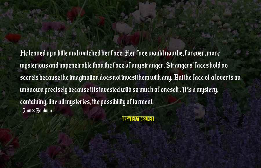 Face The Unknown Sayings By James Baldwin: He leaned up a little and watched her face. Her face would now be, forever,